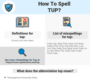 tup, spellcheck tup, how to spell tup, how do you spell tup, correct spelling for tup