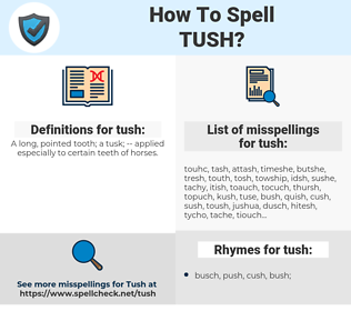 tush, spellcheck tush, how to spell tush, how do you spell tush, correct spelling for tush