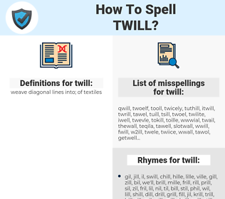 twill, spellcheck twill, how to spell twill, how do you spell twill, correct spelling for twill