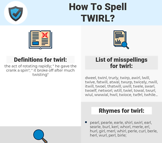 twirl, spellcheck twirl, how to spell twirl, how do you spell twirl, correct spelling for twirl