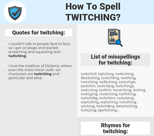 twitching, spellcheck twitching, how to spell twitching, how do you spell twitching, correct spelling for twitching