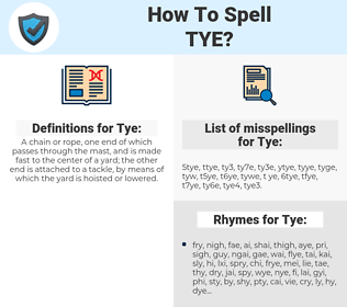 Tye, spellcheck Tye, how to spell Tye, how do you spell Tye, correct spelling for Tye