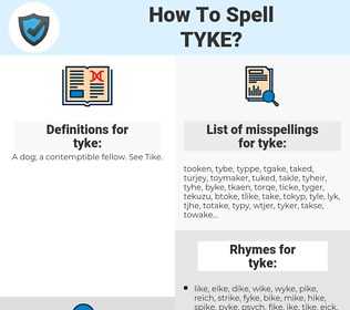 tyke, spellcheck tyke, how to spell tyke, how do you spell tyke, correct spelling for tyke