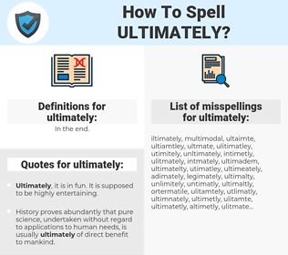 ultimately, spellcheck ultimately, how to spell ultimately, how do you spell ultimately, correct spelling for ultimately