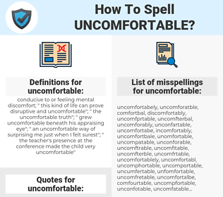 uncomfortable, spellcheck uncomfortable, how to spell uncomfortable, how do you spell uncomfortable, correct spelling for uncomfortable