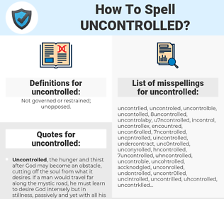 uncontrolled, spellcheck uncontrolled, how to spell uncontrolled, how do you spell uncontrolled, correct spelling for uncontrolled
