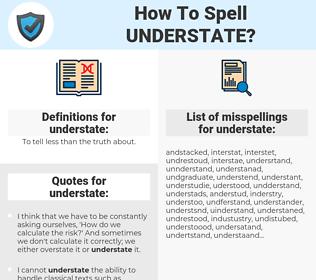 understate, spellcheck understate, how to spell understate, how do you spell understate, correct spelling for understate