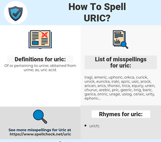uric, spellcheck uric, how to spell uric, how do you spell uric, correct spelling for uric