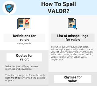 valor, spellcheck valor, how to spell valor, how do you spell valor, correct spelling for valor