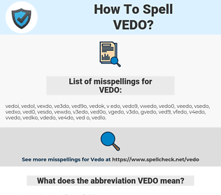 VEDO, spellcheck VEDO, how to spell VEDO, how do you spell VEDO, correct spelling for VEDO