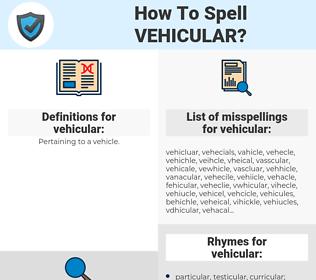 vehicular, spellcheck vehicular, how to spell vehicular, how do you spell vehicular, correct spelling for vehicular