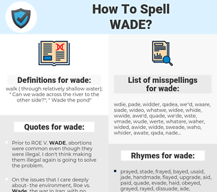 wade, spellcheck wade, how to spell wade, how do you spell wade, correct spelling for wade