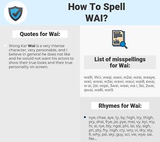 Wai, spellcheck Wai, how to spell Wai, how do you spell Wai, correct spelling for Wai