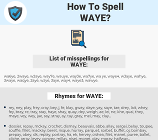WAYE, spellcheck WAYE, how to spell WAYE, how do you spell WAYE, correct spelling for WAYE