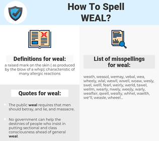 weal, spellcheck weal, how to spell weal, how do you spell weal, correct spelling for weal
