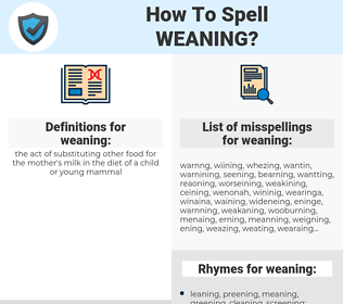 weaning, spellcheck weaning, how to spell weaning, how do you spell weaning, correct spelling for weaning