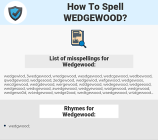 Wedgewood, spellcheck Wedgewood, how to spell Wedgewood, how do you spell Wedgewood, correct spelling for Wedgewood