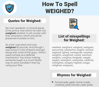 Weighed, spellcheck Weighed, how to spell Weighed, how do you spell Weighed, correct spelling for Weighed