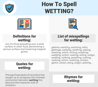 wetting, spellcheck wetting, how to spell wetting, how do you spell wetting, correct spelling for wetting