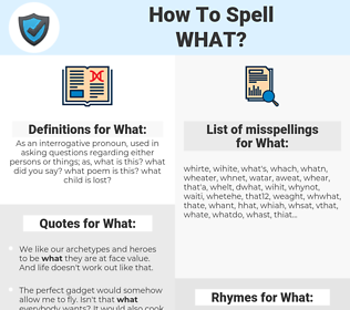 What, spellcheck What, how to spell What, how do you spell What, correct spelling for What