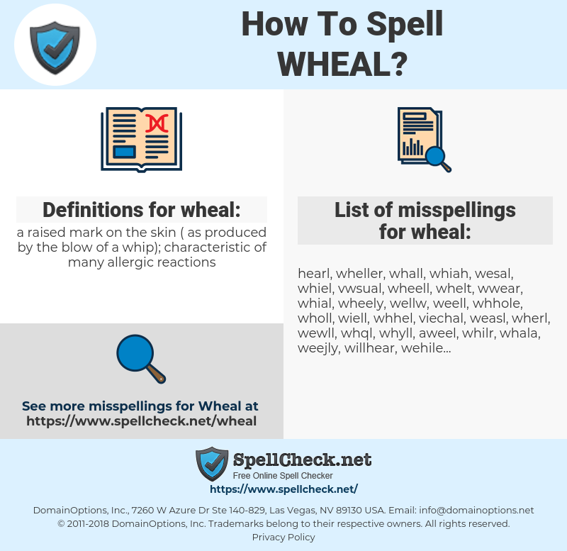wheal, spellcheck wheal, how to spell wheal, how do you spell wheal, correct spelling for wheal
