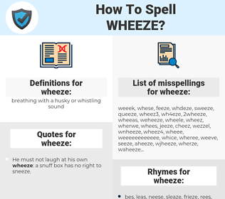 wheeze, spellcheck wheeze, how to spell wheeze, how do you spell wheeze, correct spelling for wheeze
