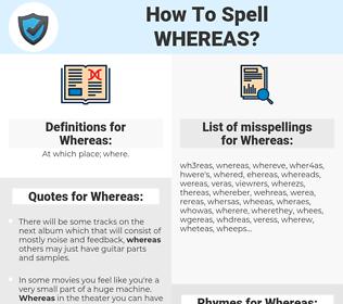 Whereas, spellcheck Whereas, how to spell Whereas, how do you spell Whereas, correct spelling for Whereas