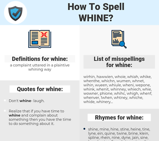 whine, spellcheck whine, how to spell whine, how do you spell whine, correct spelling for whine