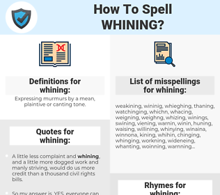 whining, spellcheck whining, how to spell whining, how do you spell whining, correct spelling for whining