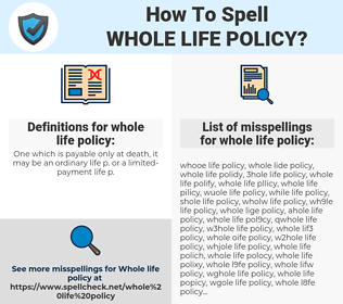 whole life policy, spellcheck whole life policy, how to spell whole life policy, how do you spell whole life policy, correct spelling for whole life policy
