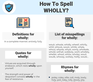 wholly, spellcheck wholly, how to spell wholly, how do you spell wholly, correct spelling for wholly