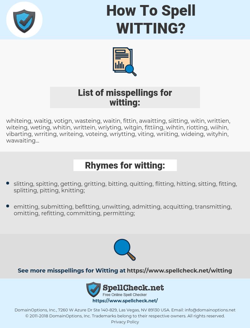 witting, spellcheck witting, how to spell witting, how do you spell witting, correct spelling for witting