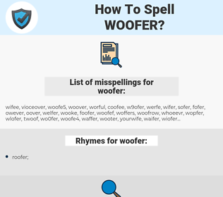 woofer, spellcheck woofer, how to spell woofer, how do you spell woofer, correct spelling for woofer