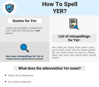 Yer, spellcheck Yer, how to spell Yer, how do you spell Yer, correct spelling for Yer