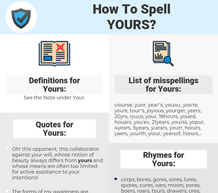 Yours, spellcheck Yours, how to spell Yours, how do you spell Yours, correct spelling for Yours