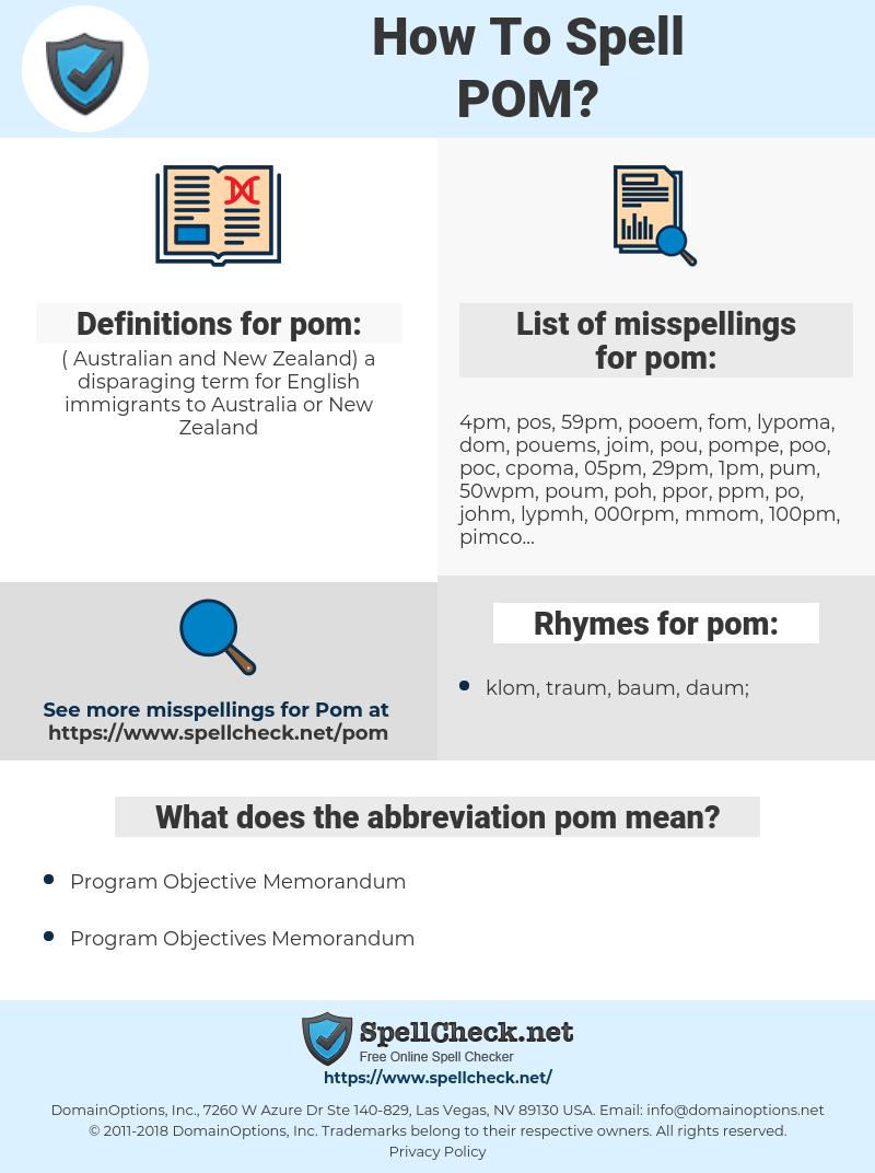 pom, spellcheck pom, how to spell pom, how do you spell pom, correct spelling for pom
