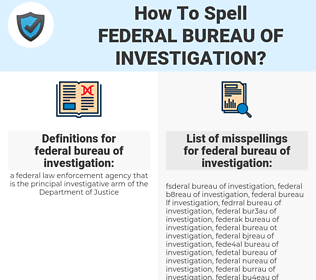 federal bureau of investigation, spellcheck federal bureau of investigation, how to spell federal bureau of investigation, how do you spell federal bureau of investigation, correct spelling for federal bureau of investigation