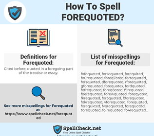 Forequoted, spellcheck Forequoted, how to spell Forequoted, how do you spell Forequoted, correct spelling for Forequoted