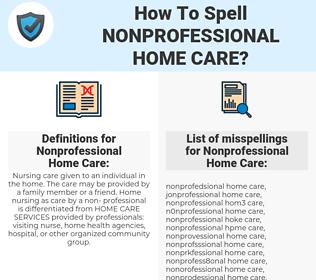 Nonprofessional Home Care, spellcheck Nonprofessional Home Care, how to spell Nonprofessional Home Care, how do you spell Nonprofessional Home Care, correct spelling for Nonprofessional Home Care