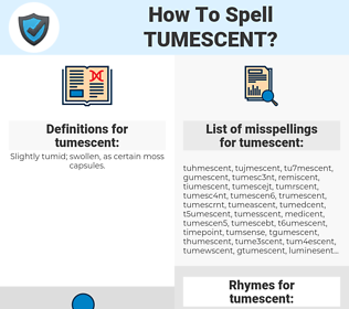 tumescent, spellcheck tumescent, how to spell tumescent, how do you spell tumescent, correct spelling for tumescent