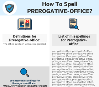 Prerogative-office, spellcheck Prerogative-office, how to spell Prerogative-office, how do you spell Prerogative-office, correct spelling for Prerogative-office