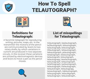 Telautograph, spellcheck Telautograph, how to spell Telautograph, how do you spell Telautograph, correct spelling for Telautograph