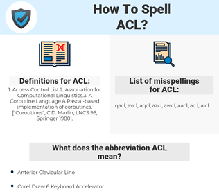 ACL, spellcheck ACL, how to spell ACL, how do you spell ACL, correct spelling for ACL
