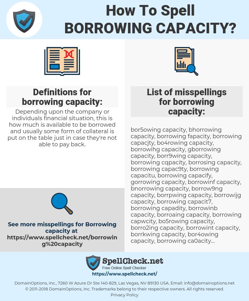 borrowing capacity, spellcheck borrowing capacity, how to spell borrowing capacity, how do you spell borrowing capacity, correct spelling for borrowing capacity