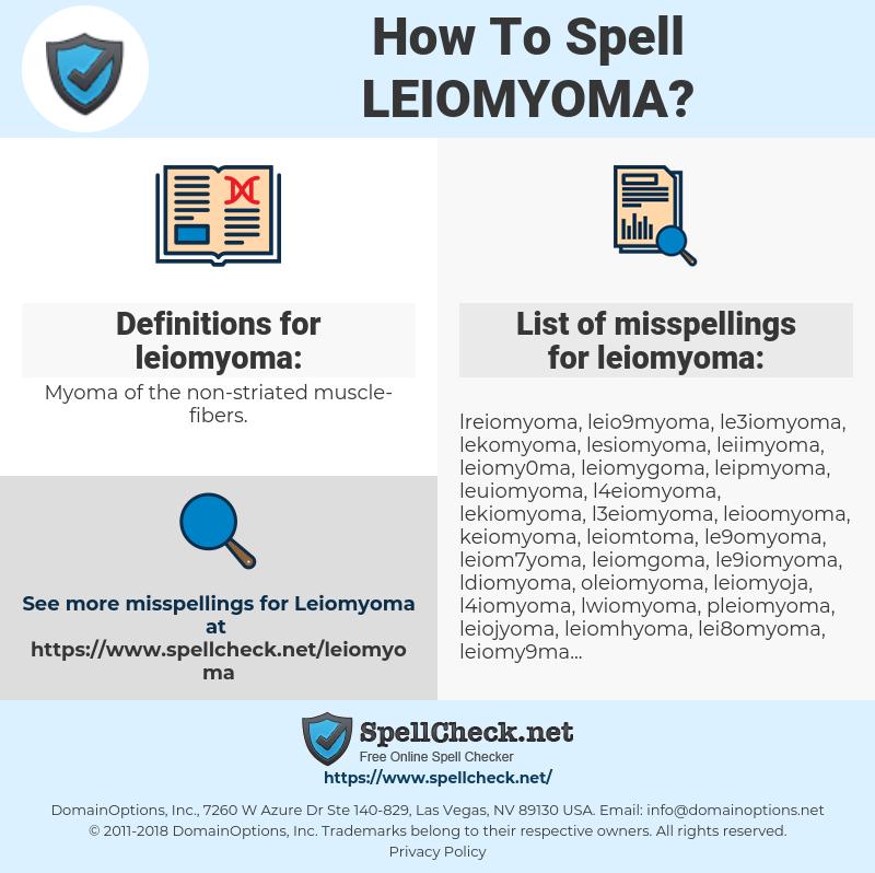 leiomyoma, spellcheck leiomyoma, how to spell leiomyoma, how do you spell leiomyoma, correct spelling for leiomyoma