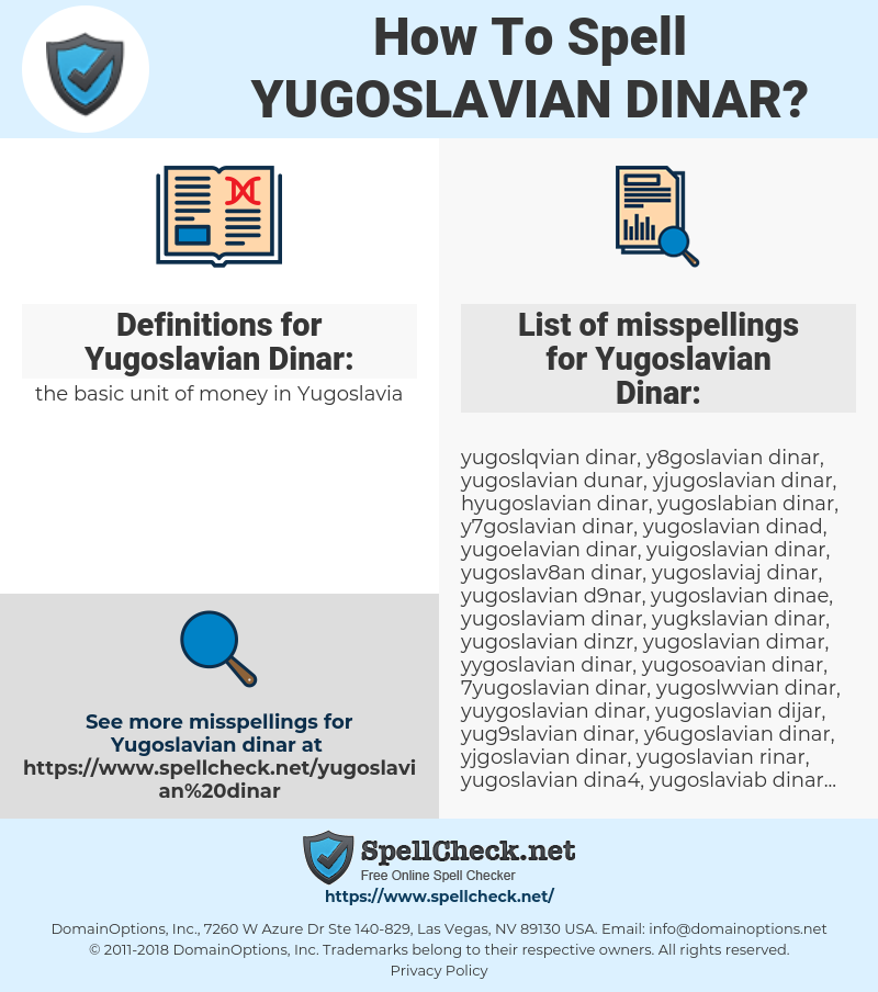 Yugoslavian Dinar, spellcheck Yugoslavian Dinar, how to spell Yugoslavian Dinar, how do you spell Yugoslavian Dinar, correct spelling for Yugoslavian Dinar