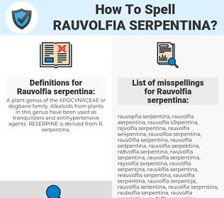 Rauvolfia serpentina, spellcheck Rauvolfia serpentina, how to spell Rauvolfia serpentina, how do you spell Rauvolfia serpentina, correct spelling for Rauvolfia serpentina