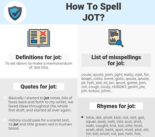 jot, spellcheck jot, how to spell jot, how do you spell jot, correct spelling for jot