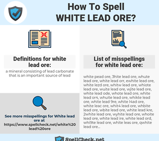 white lead ore, spellcheck white lead ore, how to spell white lead ore, how do you spell white lead ore, correct spelling for white lead ore