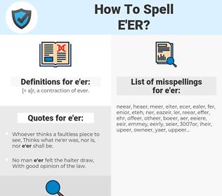 e'er, spellcheck e'er, how to spell e'er, how do you spell e'er, correct spelling for e'er